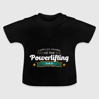 Powerlifting Dad Funny Saying Tshirt Gift - Baby T-Shirt