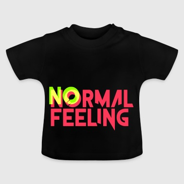 no normal feeling - Baby T-Shirt