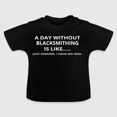 day without gift gift love blacksmithing - Baby T-Shirt