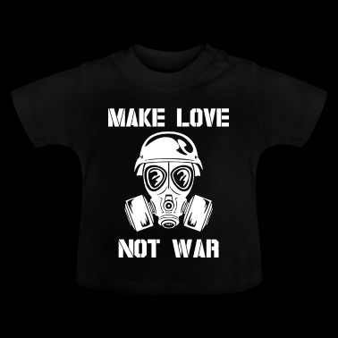 Make love not was gas mask peace war gift - Baby T-Shirt