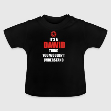 Gift it a thing birthday understand DAWID - Baby T-Shirt
