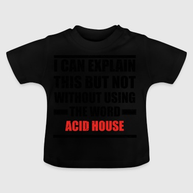 Can explain relationship born love ACID HOUSE - Baby T-Shirt