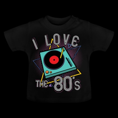 I Love The 80's Turntable Gift - Baby T-shirt