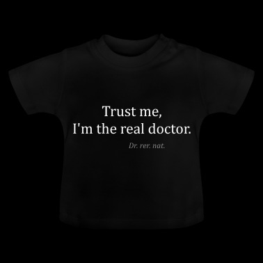The Real Doctor. Dr. rer. nat. Geschenkidee - Baby T-Shirt