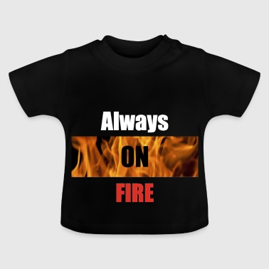 Always on fire - Baby T-shirt