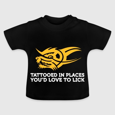 I Have Tattoos In Places That You Want To Lick. - Baby T-Shirt