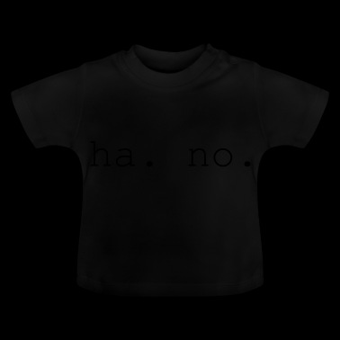 ha. no. slogan - Baby T-Shirt