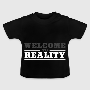 WELCOME TO REALITY - Welcome to reality - Baby T-Shirt
