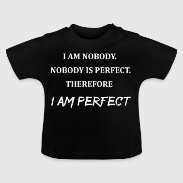 Nobody is perfect- I am perfect - Baby T-Shirt