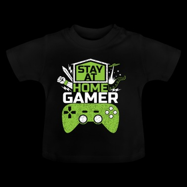Stay at home GAMER Video Games Game Gaming - Baby T-Shirt