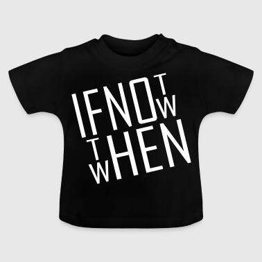 If not now - Baby T-Shirt