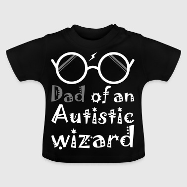 Dad Of An Autistic Wizard - Baby T-Shirt