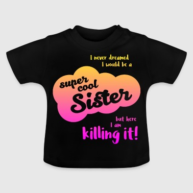 Super Cool Sister - Baby T-shirt