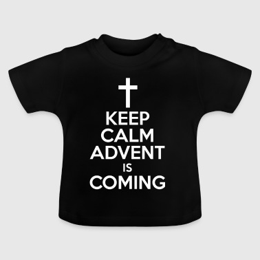 Keep Calm Advent Is Coming Christmas Season - Baby T-Shirt