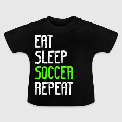 EAT SLEEP SOCCER REPEAT - Baby T-shirt