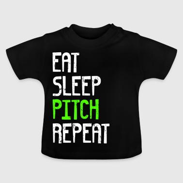 EAT SLEEP PITCH REPEAT - Baby T-Shirt