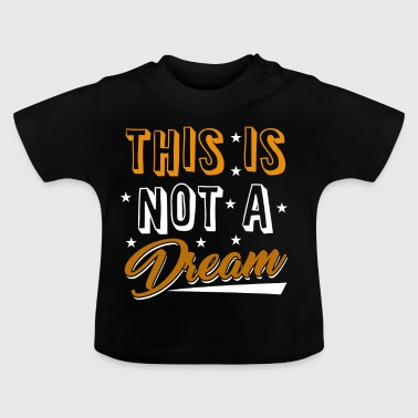 This Is Not A Dream Funky - Baby T-Shirt