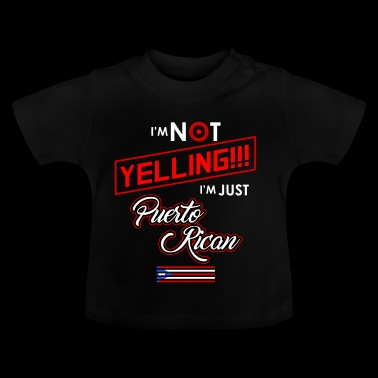 I'm Not Yelling I'm Puerto Rican - Baby T-Shirt