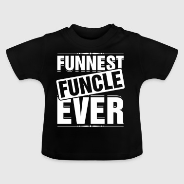 Funniest Funcle Ever T-Shirt Funny Fun Uncle Proud - Baby T-Shirt
