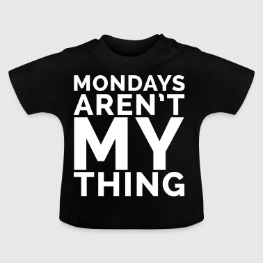 mondays arent my thing - Baby T-Shirt