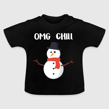 OMG Chill gift for Chill People - Baby T-Shirt
