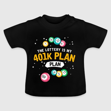 The lottery is my 401k plan gift pension lotto - Baby T-Shirt