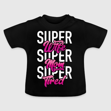 Super Wife - Super Mom - Super Tired - Baby T-Shirt