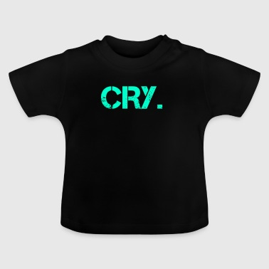 Cry. - Baby T-shirt