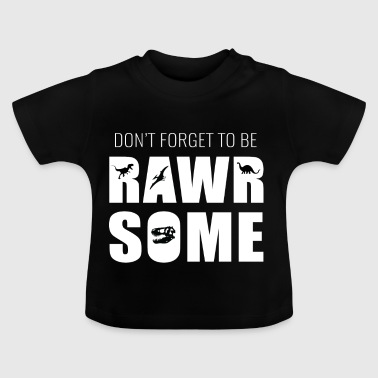 Dont forget to be rawr some! Attractive queen - Baby T-Shirt