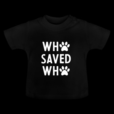 Who Saved Who cadeau voor dierenredders - Baby T-shirt