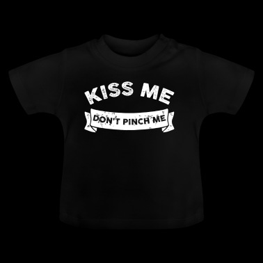 Kiss Me. Dont Pinch Me Distressed St Patricks Day - Baby T-Shirt