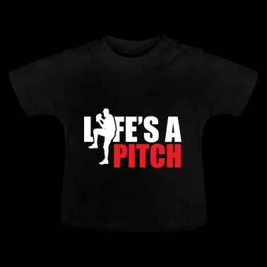 Life is a pitch pitcher gift baseball game - Baby T-Shirt