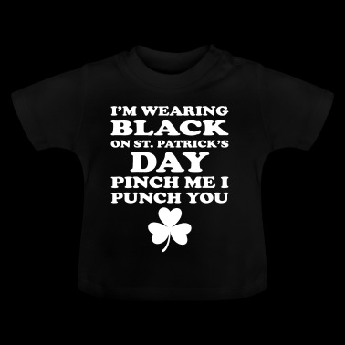 Im Wearing Black Pinch Me I'll Punch You - Baby T-Shirt