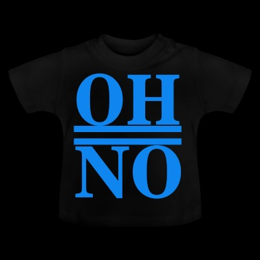 Oh no - Baby T-Shirt