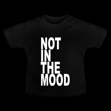 not in the mood - Baby T-Shirt