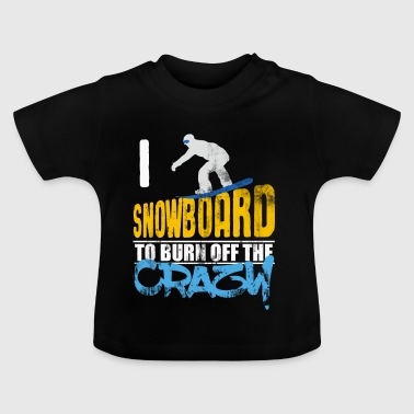 I'm going snowboarding gift to burn off - Baby T-Shirt
