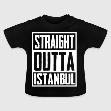 Straight Outta Istanbul - Baby T-Shirt