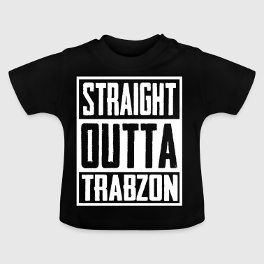 Straight Outta Trabzon - Baby T-Shirt