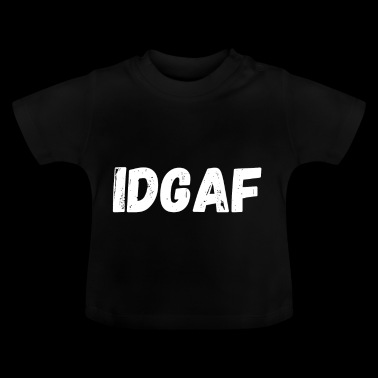 IDGAF - I Don´t Give A Fuck - lustiges Geschenk - Baby T-Shirt