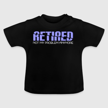 Retirement - Pension - Retired - Pension - Rest - Baby T-Shirt