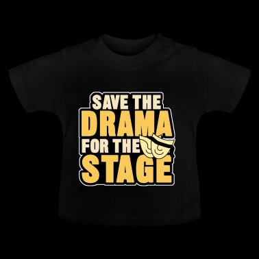 save the drama for the stage - Baby T-Shirt