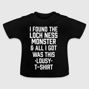 I Found The Loch Ness Monster All I Got Was Lousy - Baby T-Shirt