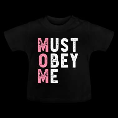 Mom - Must Obey Me - Funny Mother's Day Special - Baby T-shirt