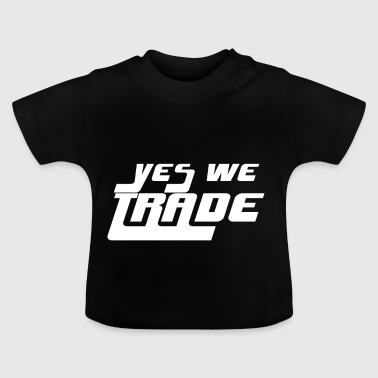 Yes we trade - Baby T-Shirt