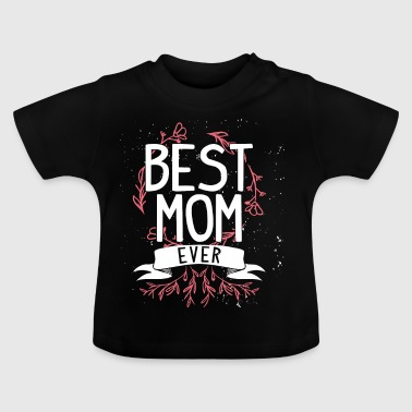 Best Mom Ever Gift Mommy Mommy - Baby T-shirt