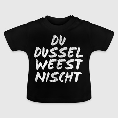 you dussel weest nisch - Saxon dialect humor - Baby T-Shirt