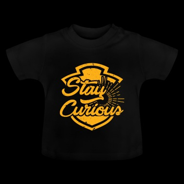 Stay curious! Curious inspiration - Baby T-Shirt