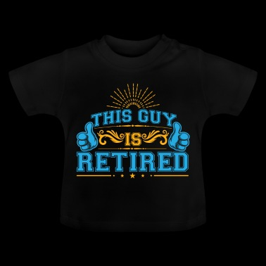This Guy Is Retired - Baby T-Shirt