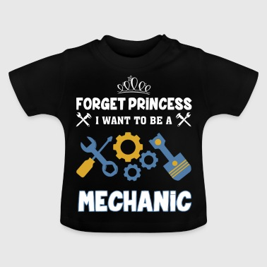 Forget princess I want to be a Mechanic - Baby T-Shirt