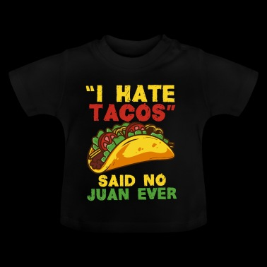 Every Mexican loves Tacos - Taco Tacos Mexican - Baby T-Shirt